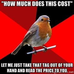 """hOW MUCH DOES THIS COST"" lET ME JUST TAKE THAT TAG OUT OF YOUR HAND AND READ THE PRICE TO YOU 