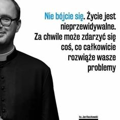 Ksiądz Kaczkowski Motivational Thoughts, Best Motivational Quotes, Inspirational Quotes, Nick Vujicic, God Loves You, Be Yourself Quotes, Success Quotes, Motto, Proverbs