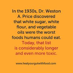 """Read more about why Dr. Price considered these the """"worst foods"""":  http://healyourgutwithfood.com/2015/02/dr-weston-a-price-speaks-on-the-worst-foods-you-can-eat/  Recommended via Amazon affiliation: Nutrition and Physical Degeneration: http://amzn.to/1aYLCSu"""