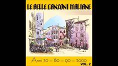 Le belle canzoni italiane (anni 70 - 80 - 90 - 2000) vol. 2