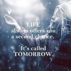 Life always offers a second chance life quotes quotes positive quotes quote winter life positive snow wise advice wisdom life lessons positive quote