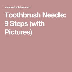Toothbrush Needle: 9 Steps (with Pictures)