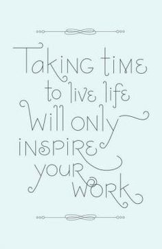 Enjoy life and you will LOVE what you do!