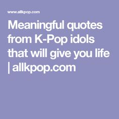 Meaningful quotes from K-Pop idols that will give you life | allkpop.com