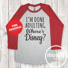 I'm Done Adulting Where's Disney Unisex Raglan Tee