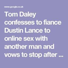 Tom Daley confesses to fiance Dustin Lance to online sex with another man and vows to stop after video emerges of Olympic hero stripping for cyber romp