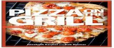 Pizza On The Grill: 100 Feisty Fire-Roased Recipes for Pizza