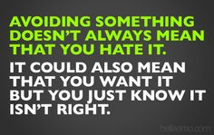 Avoiding something doesn't always mean that you hate it...