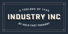 betype:  Industry Inc by Hold Fast Foundry. Industry Inc is a collection of type based on the bold uppercase style of the Industry family. T...