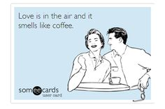 """HAPPY MONDAY HUMOR: """"Love is in the air and it smells like coffee"""" Take our """"Favorite Smell"""" poll for funsies: http://www.rogersfamilyco.com/index.php/monday-humor-rogers-family-company/ #coffee #coffeehumor #rogersfamilycompany"""