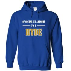 Of Course I'm Awesome I'm a HYDE T-Shirts, Hoodies. SHOPPING NOW ==► https://www.sunfrog.com/Names/Of-Course-Im-Awesome-Im-a-HYDE-gbgjnxhciz-RoyalBlue-11007163-Hoodie.html?id=41382