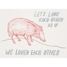 Untitled (Let's Love Each Other), by Dave Eggers