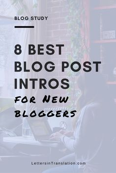 Best Blog Post Intros - Letters in Translation | Wondering how to begin telling your story on your new blog? Here's the top 8 intro examples for newbie bloggers. Try reading some of the best blog posts and get some insights for your next blog post. No worries. The introductions are explained in much details - you will easily understand how to write yours very shortly!