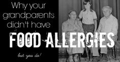 Why your grandparents didn't have food allergies...but you do