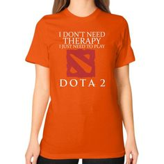 I DONT NEED THERAPY DOTA Unisex T-Shirt (on woman)