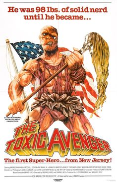 """The Toxic Avenger, 1984  """"The first Super-Hero ... from New Jersey!"""""""