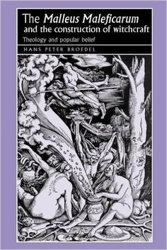 "The ""Malleus Maleficarum"" and the construction of witchcraft: Theology and popular belief (Studies in Early..."