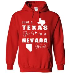 TEXAS GIRL IN NEVADA. Check this shirt now: http://www.sunfrogshirts.com/States/TEXAS-GIRL-IN-NEVADA-5062-Red-Hoodie.html?53507