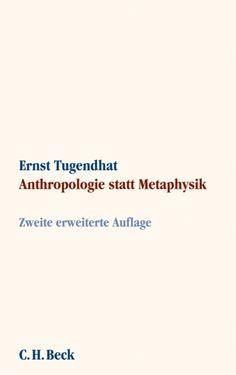 Anthropologie statt Metaphysik / Ernst Tugendhat
