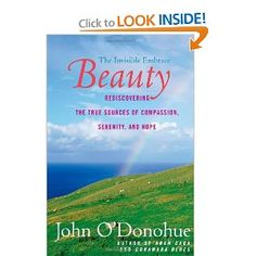 Beauty: The Invisible Embrace --- http://www.amazon.com/Beauty-Invisible-Embrace-John-ODonohue/dp/0060957263/?tag=productweight-20