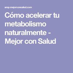 Cómo acelerar tu metabolismo naturalmente - Mejor con Salud
