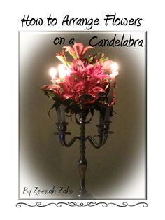 FREE - How to Arrange Flowers on Candelabra