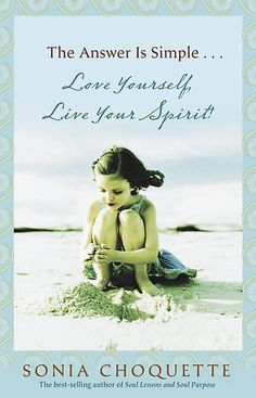 Love Yourself, Live Your Spirit  Sonia Choquette