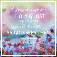 "President Henry B. Eyring: ""Only through the Holy Ghost can we see people and events as God sees them."" #ldsconf #lds #quotes"