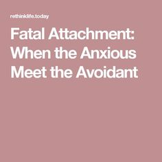 Fatal Attachment: When the Anxious Meet the Avoidant
