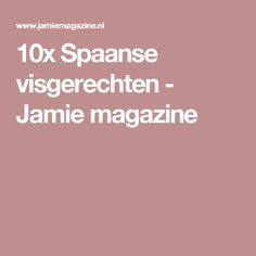 10x Spaanse visgerechten - Jamie magazine
