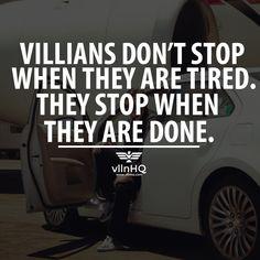Villains don't stop when they are tired. Villains stop when they are done. #villandontstopuntilitsdone #villainsgetitdone #unstoppablevillain #vllnhq