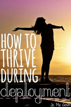 Tips for making deployment count, for thriving not just surviving. I can do this!