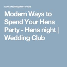 Modern Ways to Spend Your Hens Party - Hens night | Wedding Club