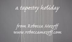A tapestry holiday; time lapse video of Rebecca Mezoff weaving a little holiday tapestry.