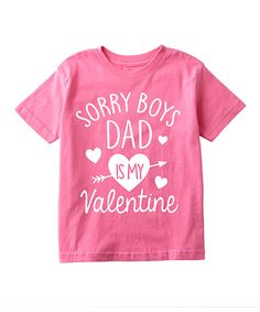 Take a look at this Raspberry 'Sorry Boys Dad is My Valentine' Tee - Toddler & Girls today!