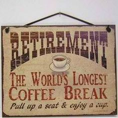 """Retirement: The world's longest coffee break Pull up a seat & enjoy a cup"" Funny Retirement Gifts, Retirement Cakes, Retirement Quotes, Teacher Retirement, Retirement Planning, Party Planning, Retirement Wishes, Retirement Decorations, Retirement Countdown"