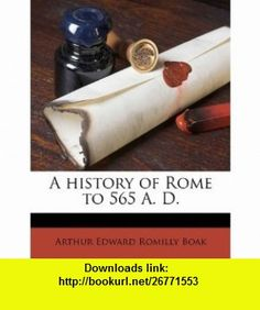 A history of Rome to 565 A. D. (9781171705024) Arthur Edward Romilly Boak , ISBN-10: 1171705026  , ISBN-13: 978-1171705024 ,  , tutorials , pdf , ebook , torrent , downloads , rapidshare , filesonic , hotfile , megaupload , fileserve