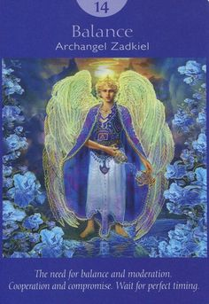 Temperance (Balance)- Archangel Zadkiel - Angel Tarot Cards by Doreen Virtue and Radleigh Valentine. Artwork by Steve A. Archangel Zadkiel, Archangel Raphael, Angel Guidance, Oracle Tarot, Doreen Virtue, Angels Among Us, Angel Cards, Guardian Angels, Perfect Timing