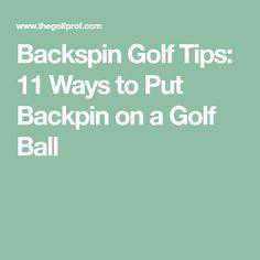 Backspin Golf Tips: 11 Ways to Put Backpin on a Golf Ball