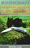 Free Kindle Book -   Bushcraft: Hacks to Survive in The Wild if You Have Just a Knife: (Survival Tactics, How to Survive in the Forest) (Wilderness Survival, How to Survive Natural Disaster)
