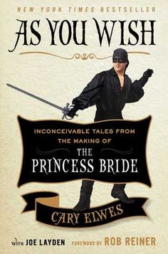 As You Wish: Inconceivable Tales from the Making of The Princess Bride by Cary Elwes   http://mirlyn-classic.lib.umich.edu:80/F/?func=direct&doc_number=000191099&local_base=U-MIU30