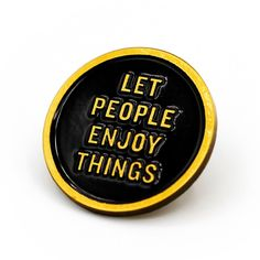 Let People Enjoy Things Enamel Pin – $10 USD (from Super Team Deluxe)