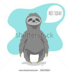 """Vector illustration of lazy sloth with the speech bubble and the words """"Not today"""" in it. Vector print for t-shirt or poster design. - stock vector"""