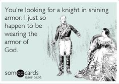 I just so happen to be wearing the armor of God...