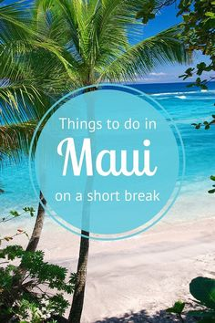 Is Maui on your bucket list? Check out these tips on the best things to do on a short break to this Hawaiian Island.