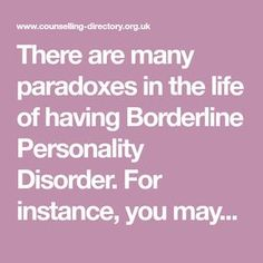 There are many paradoxes in the life of having Borderline Personality Disorder. For instance, you may be highly intuitive when it comes to reading...