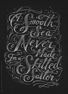 a smooth sea never made a skilled sailor. words to live by. I love the chalk board look and its actually pretty detailed. its got a tattoo-ish look as well. all in all I love everything about it. all the mixed styles the lines and simple coloring. I want this saying tattooed someday haha