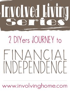 Our Journey to Financial Independence: Announcing Involved Living Series Money Tips, Money Saving Tips, Setting Up A Budget, Financial Organization, Show Me The Money, Retirement Planning, Money Matters, Finance Tips, Frugal Living