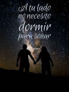 A tu lado no necesito dormir para soñar Love Quotes Amor Quotes, Cute Quotes, Romance, Frases Love, Romantic Words, Mr Wonderful, Love Phrases, Spanish Quotes, Love Of My Life