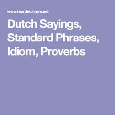 Dutch Sayings, Standard Phrases, Idiom, Proverbs